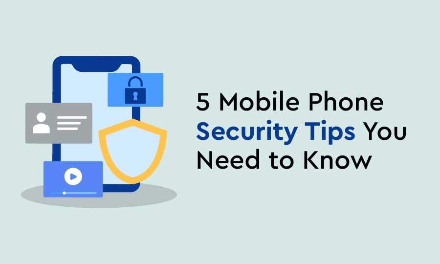 5 Mobile Phone Security Tips You Urgently Need to Know