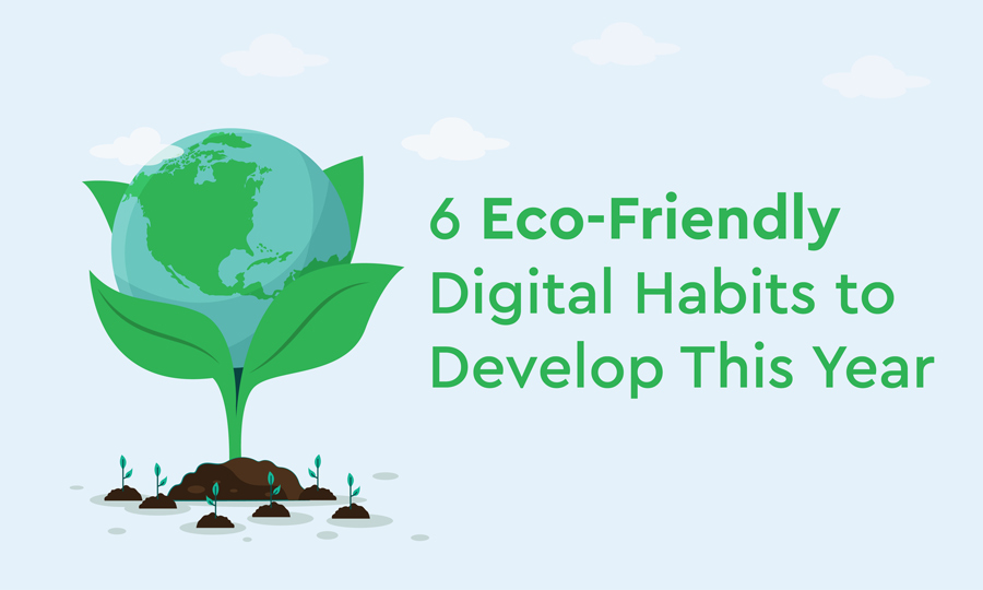 6 Eco-Friendly Digital Habits to Develop This Year