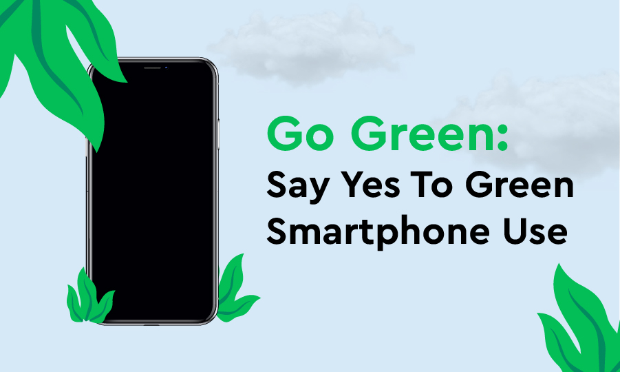 Go Green: Say Yes To Green Smartphone Use