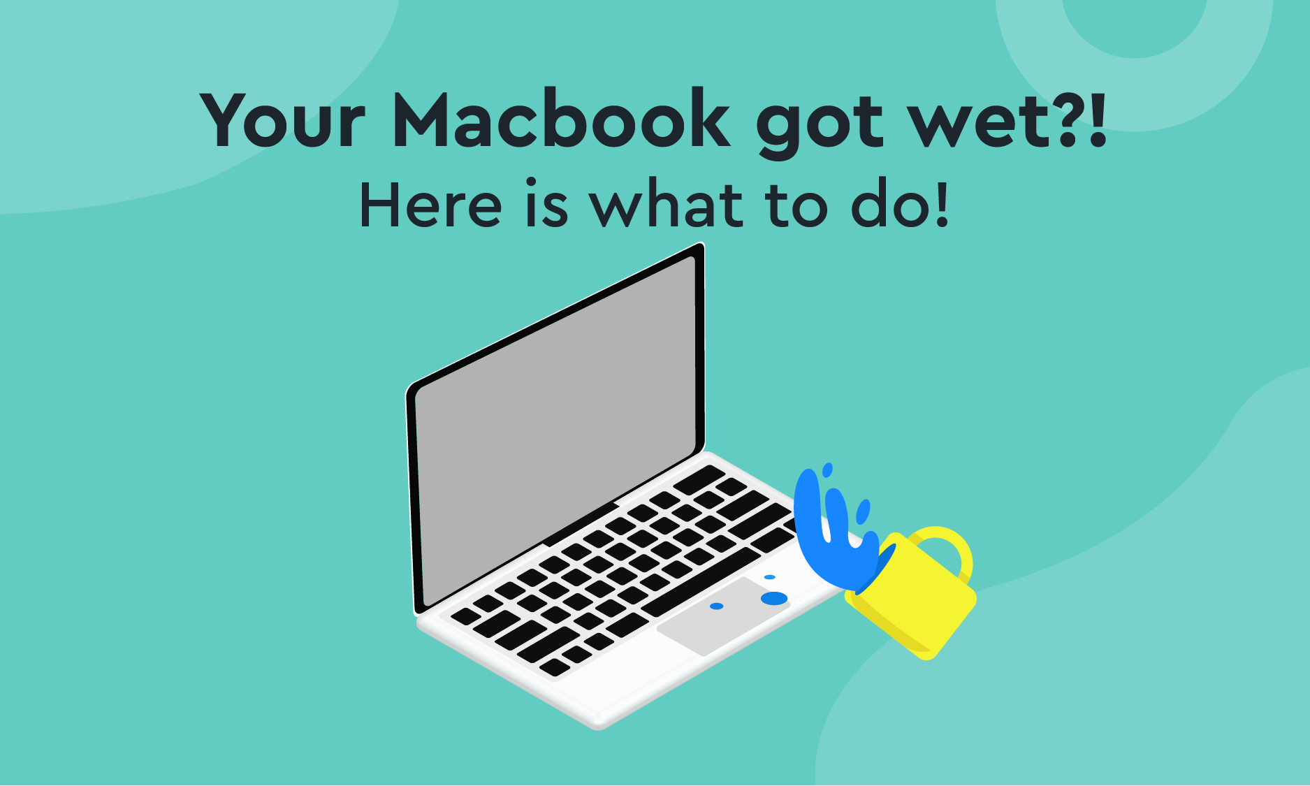 Your Macbook got wet?! Here is what to do