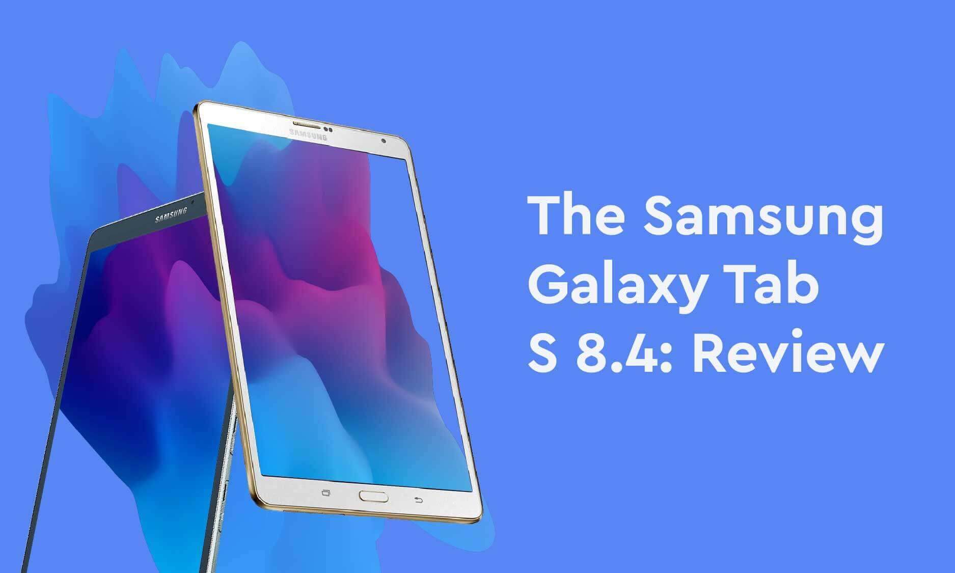 The Samsung Galaxy Tab S 8.4: Lightweight, Fueled with Power.